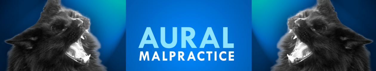 Aural Malpractice